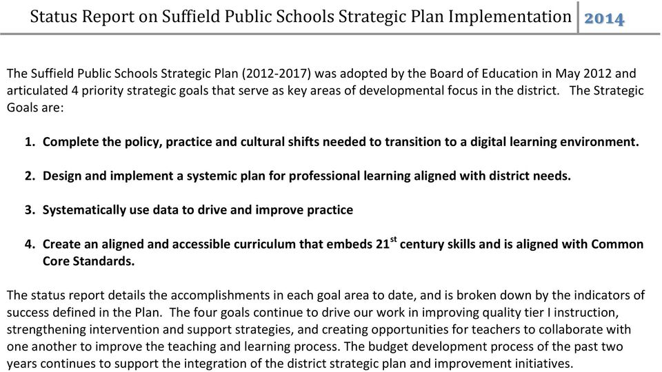 Complete the policy, practice and cultural shifts needed to transition to a digital learning environment. 2. Design and implement a systemic plan for professional learning aligned with district needs.