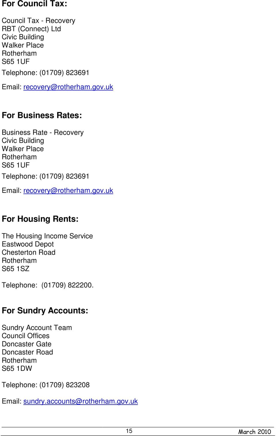 uk For Business Rates: Business Rate - Recovery Civic Building Walker Place Rotherham S65 1UF Telephone: (01709) 823691 Email: uk For Housing Rents: The
