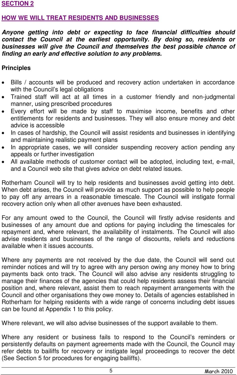 Principles Bills / accounts will be produced and recovery action undertaken in accordance with the Council s legal obligations Trained staff will act at all times in a customer friendly and