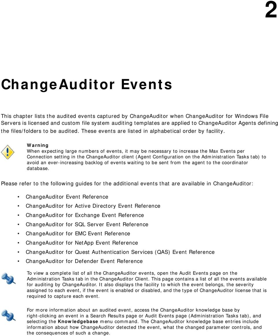 Warning When expecting large numbers of events, it may be necessary to increase the Max Events per Connection setting in the ChangeAuditor client (Agent Configuration on the Administration Tasks tab)