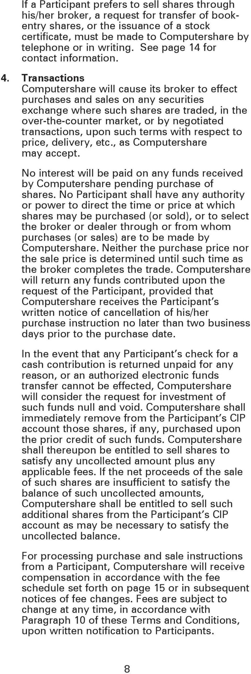 Transactions Computershare will cause its broker to effect purchases and sales on any securities exchange where such shares are traded, in the over-the-counter market, or by negotiated transactions,