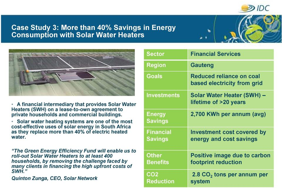 Solar water heating systems are one of the most cost-effective uses of solar energy in South Africa as they replace more than 40% of electric heated water.