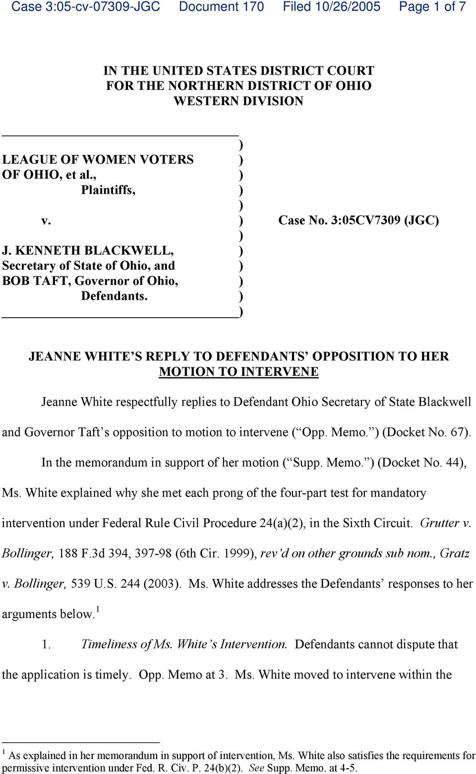 ) ) JEANNE WHITE S REPLY TO DEFENDANTS OPPOSITION TO HER MOTION TO INTERVENE Jeanne White respectfully replies to Defendant Ohio Secretary of State Blackwell and Governor Taft s opposition to motion