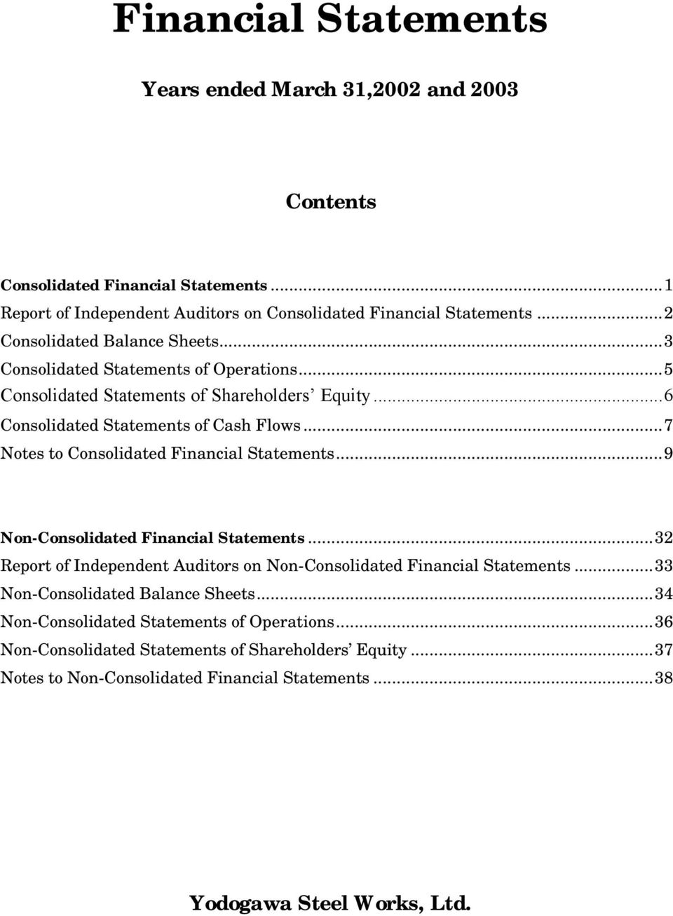 ..7 Notes to Consolidated Financial Statements...9 Non-Consolidated Financial Statements...32 Report of Independent Auditors on Non-Consolidated Financial Statements.