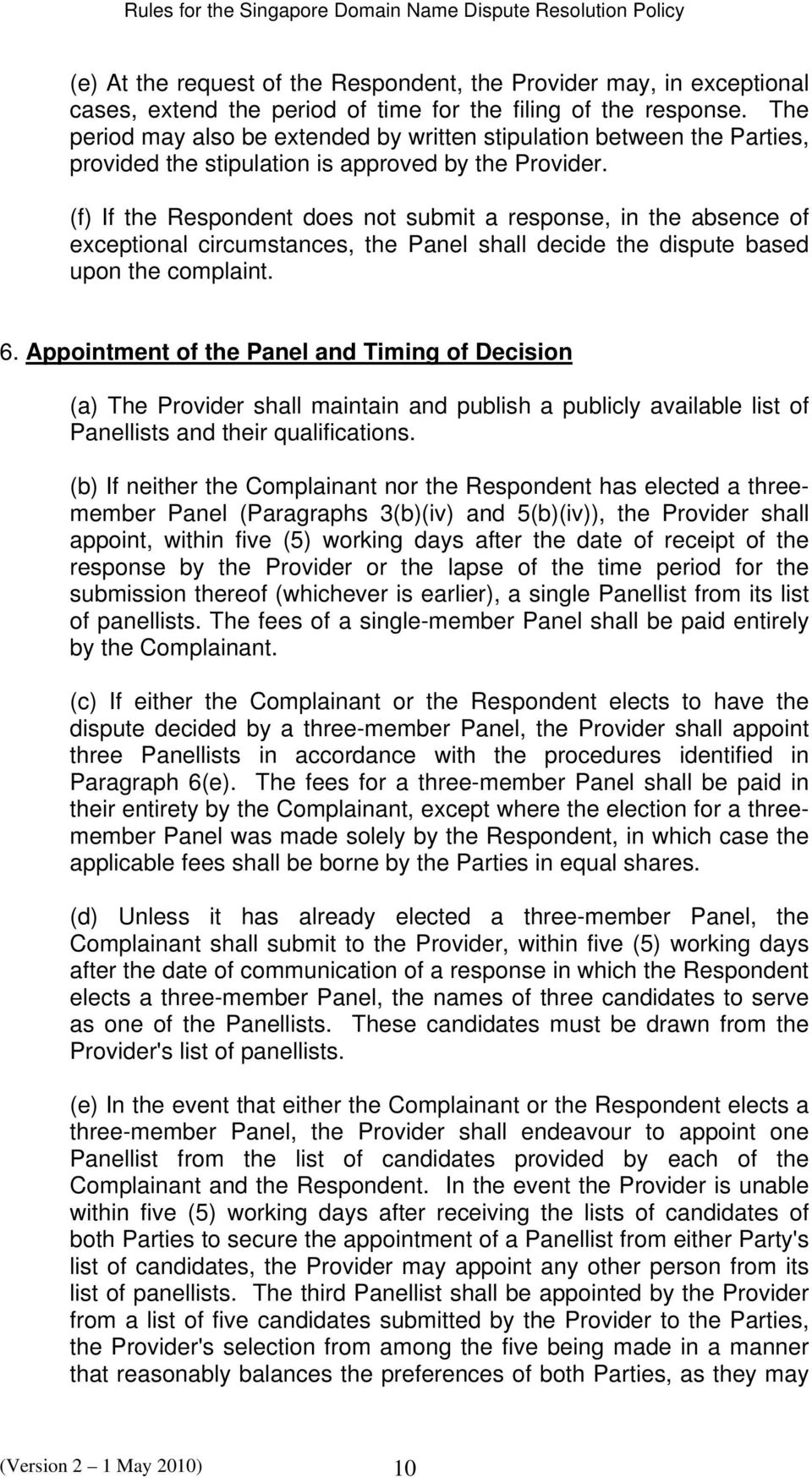 (f) If the Respondent does not submit a response, in the absence of exceptional circumstances, the Panel shall decide the dispute based upon the complaint. 6.