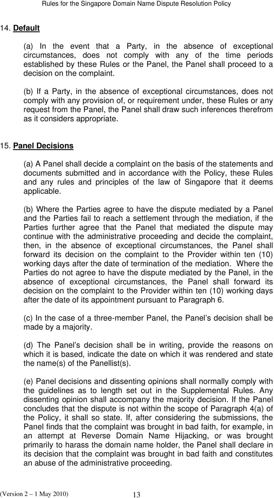 (b) If a Party, in the absence of exceptional circumstances, does not comply with any provision of, or requirement under, these Rules or any request from the Panel, the Panel shall draw such
