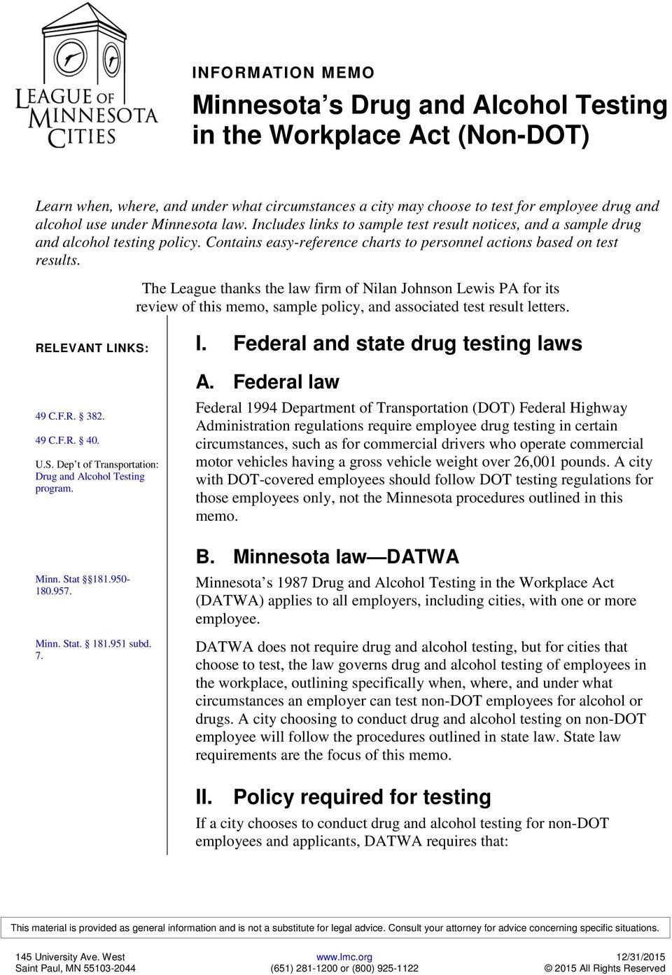 The League thanks the law firm of Nilan Johnson Lewis PA for its review of this memo, sample policy, and associated test result letters. RELEVANT LINKS: I. Federal and state drug testing laws 49 C.F.R. 382.