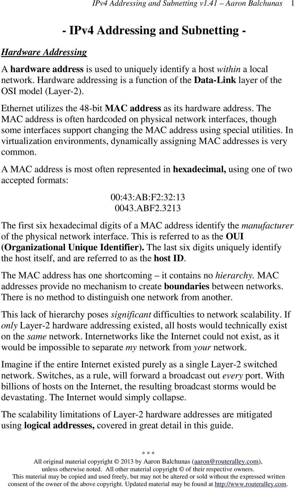 The MAC address is often hardcoded on physical network interfaces, though some interfaces support changing the MAC address using special utilities.