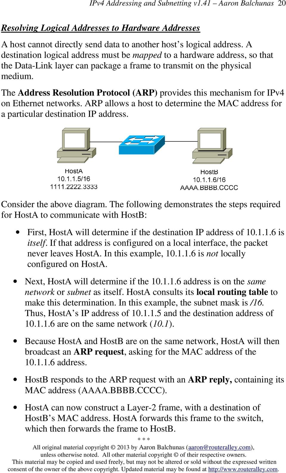 The Address Resolution Protocol (ARP) provides this mechanism for IPv4 on Ethernet networks. ARP allows a host to determine the MAC address for a particular destination IP address.