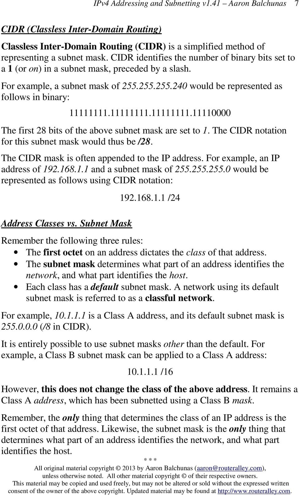 11111111.11111111.11110000 The first 28 bits of the above subnet mask are set to 1. The CIDR notation for this subnet mask would thus be /28. The CIDR mask is often appended to the IP address.