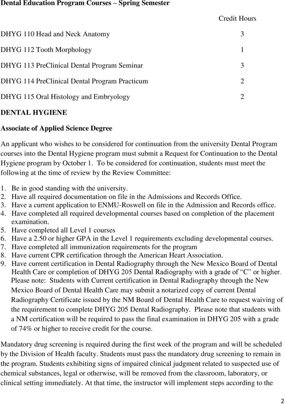 Program courses into the Dental Hygiene program must submit a Request for Continuation to the Dental Hygiene program by October 1.
