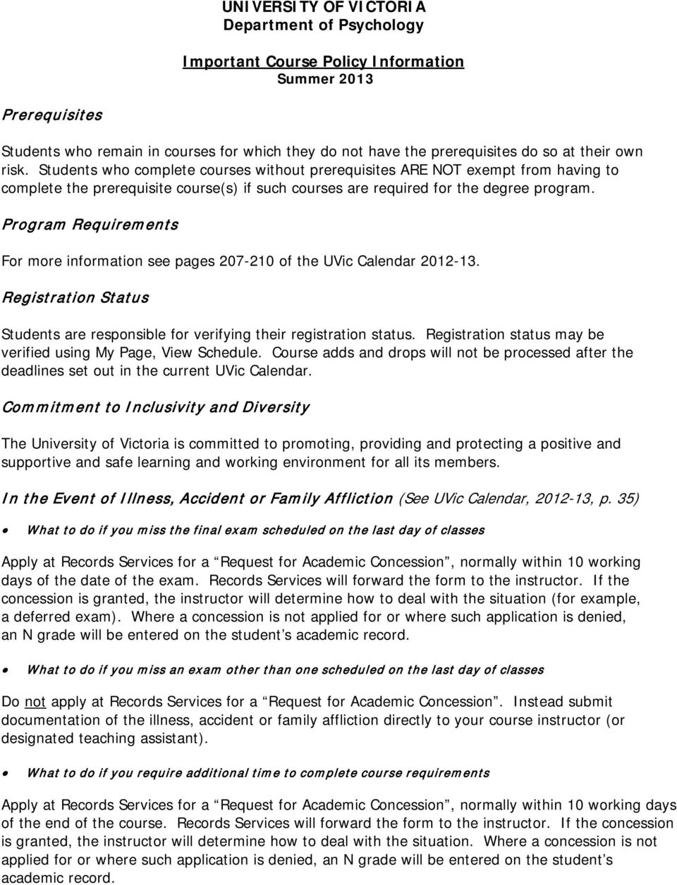 Program Requirements For more information see pages 207-210 of the UVic Calendar 2012-13. Registration Status Students are responsible for verifying their registration status.