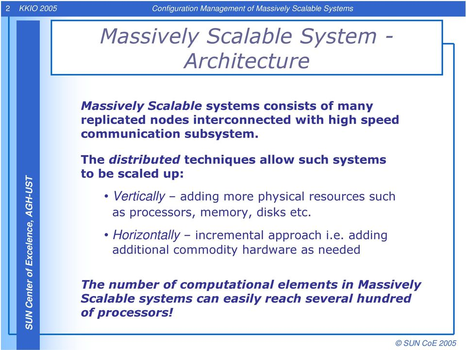 The distributed techniques allow such systems to be scaled up: Vertically adding more physical resources such as processors, memory, disks etc.