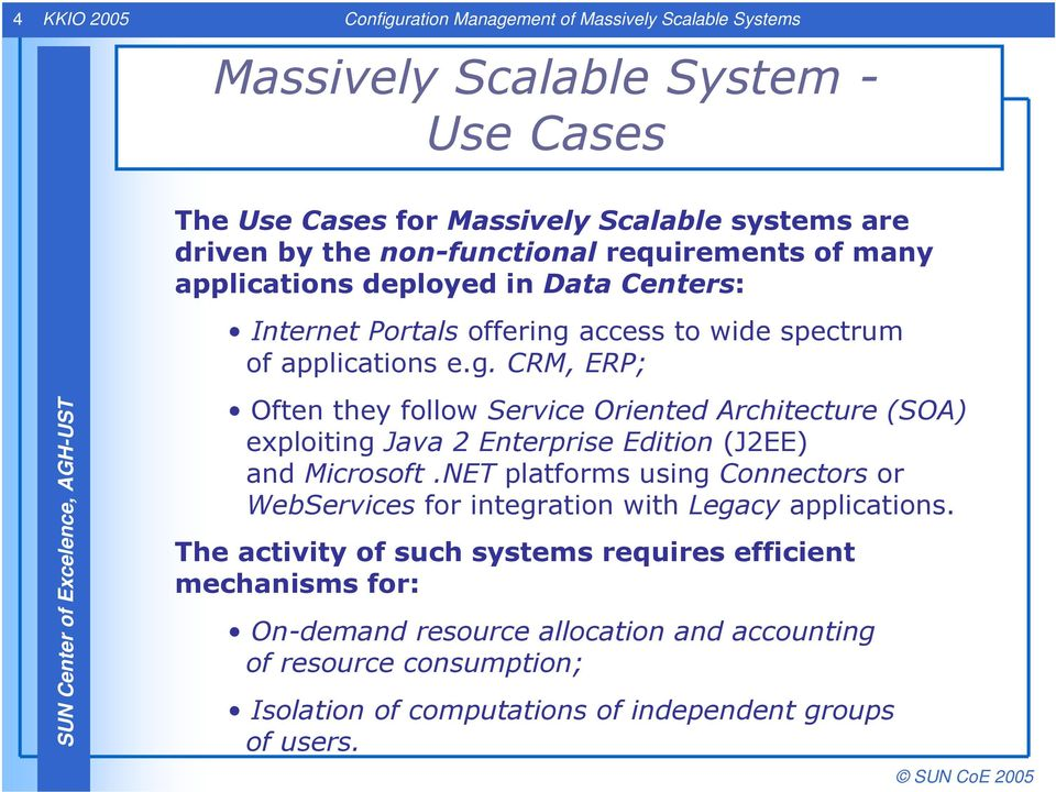 access to wide spectrum of applications e.g. CRM, ERP; Often they follow Service Oriented Architecture (SOA) exploiting Java 2 Enterprise Edition (J2EE) and Microsoft.