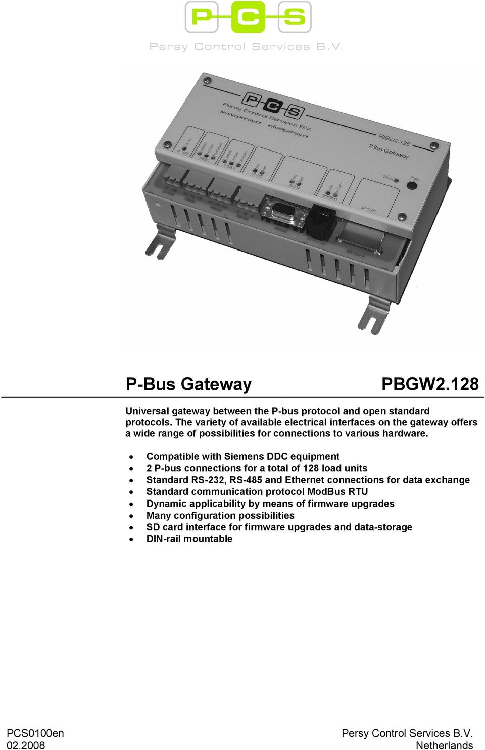 Compatible with Siemens DDC equipment 2 P-bus connections for a total of 128 load units Standard RS-232, RS-485 and Ethernet connections for data