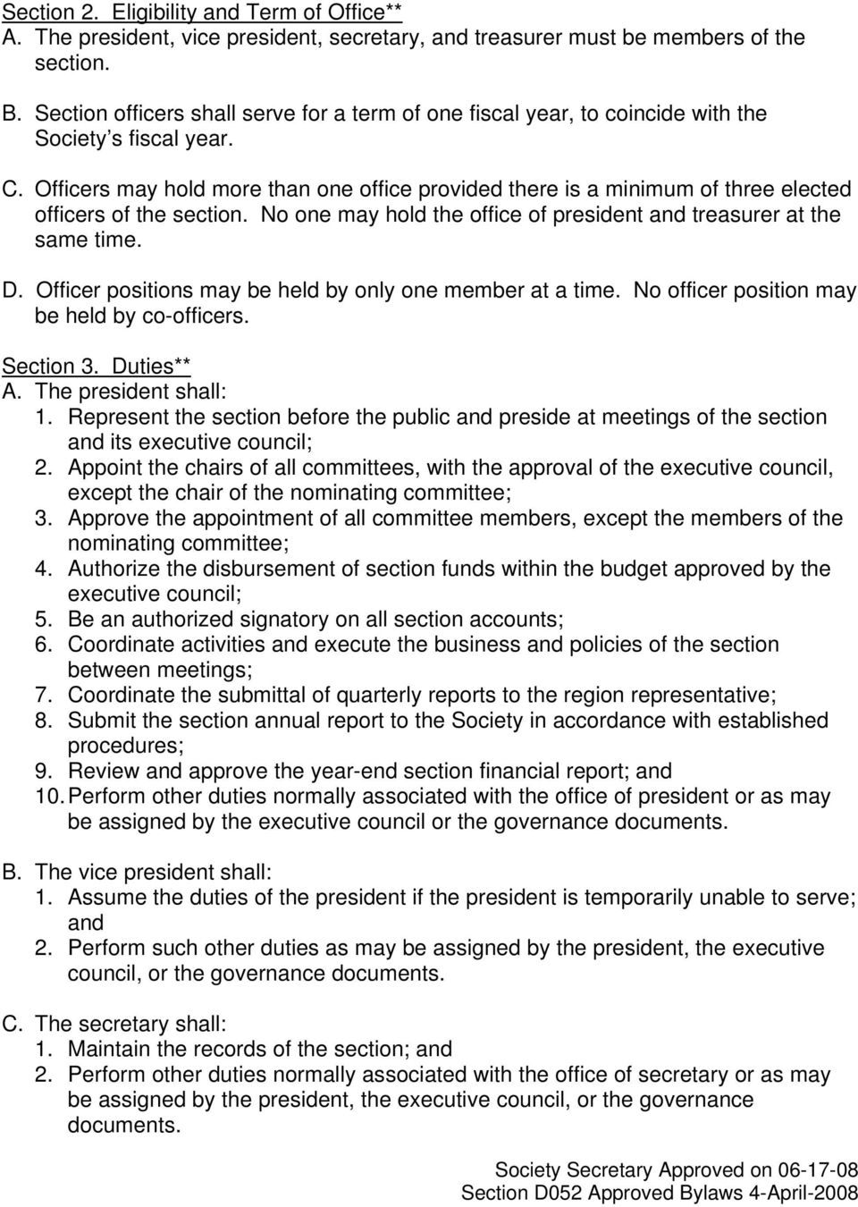 Officers may hold more than one office provided there is a minimum of three elected officers of the section. No one may hold the office of president and treasurer at the same time. D.
