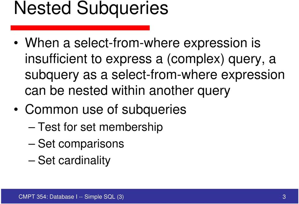 be nested within another query Common use of subqueries Test for set