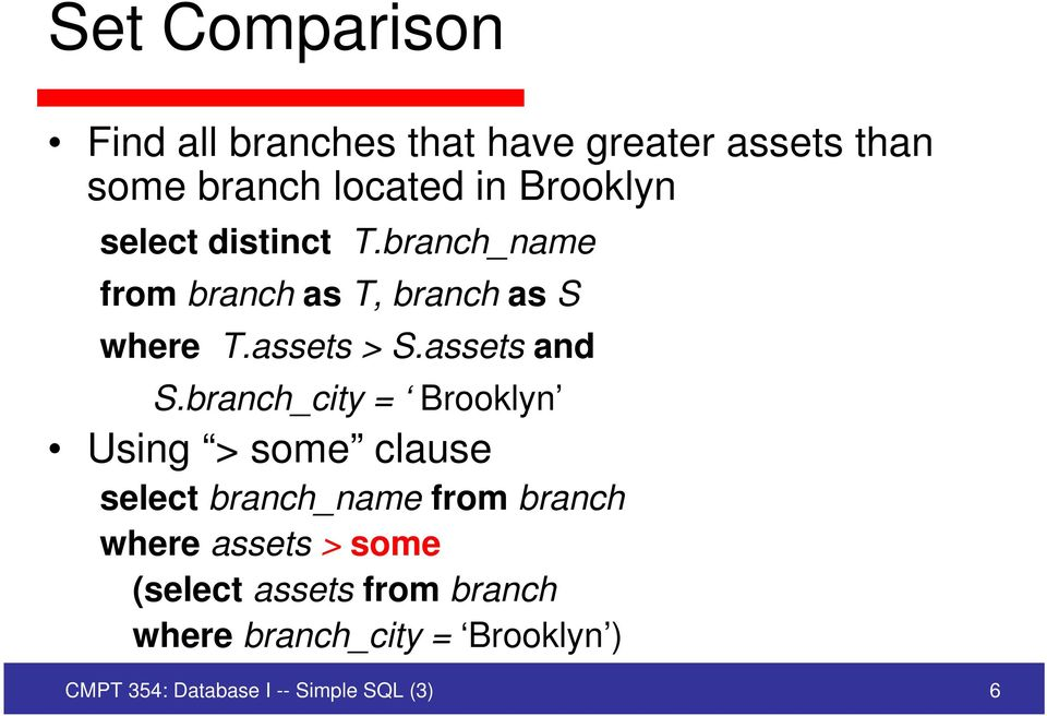 branch_city = Brooklyn Using > some clause select branch_name from branch where assets > some