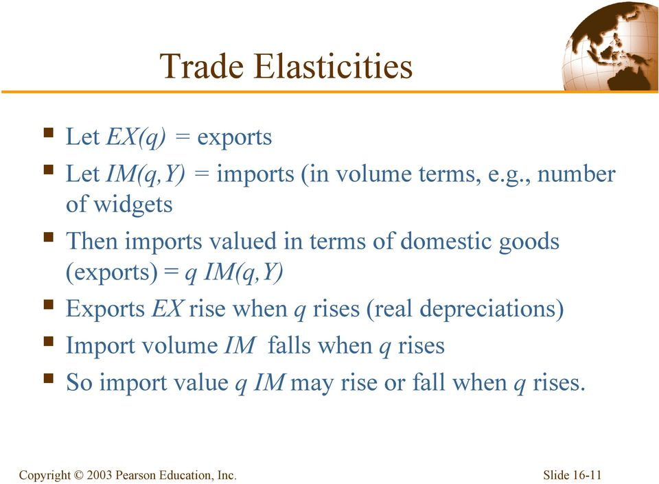 (exports) = q IM(q,Y) Exports EX rise when q rises (real depreciations) Import