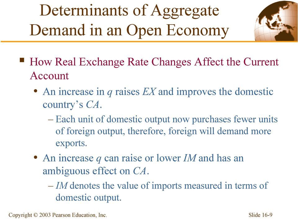 Each unit of domestic output now purchases fewer units of foreign output, therefore, foreign will demand more