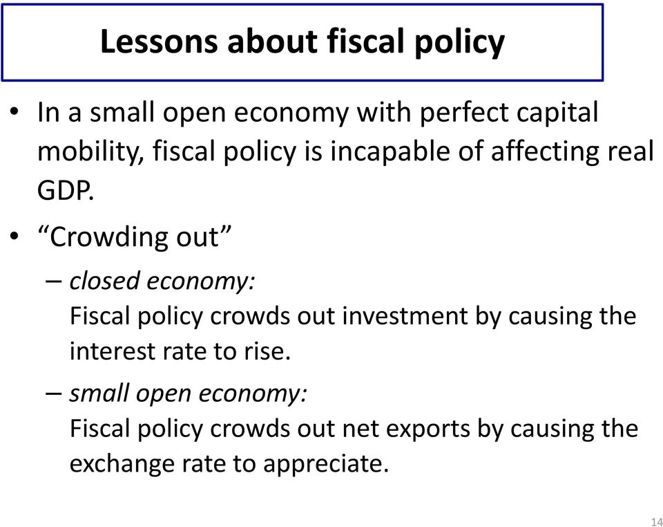 Crowding out closed economy: Fiscal policy crowds out investment by causing the