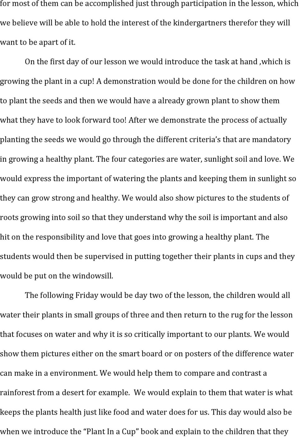 A demonstration would be done for the children on how to plant the seeds and then we would have a already grown plant to show them what they have to look forward too!