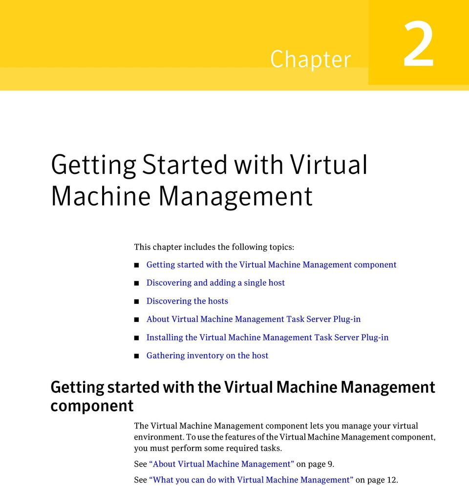 the host Getting started with the Virtual Machine Management component The Virtual Machine Management component lets you manage your virtual environment.