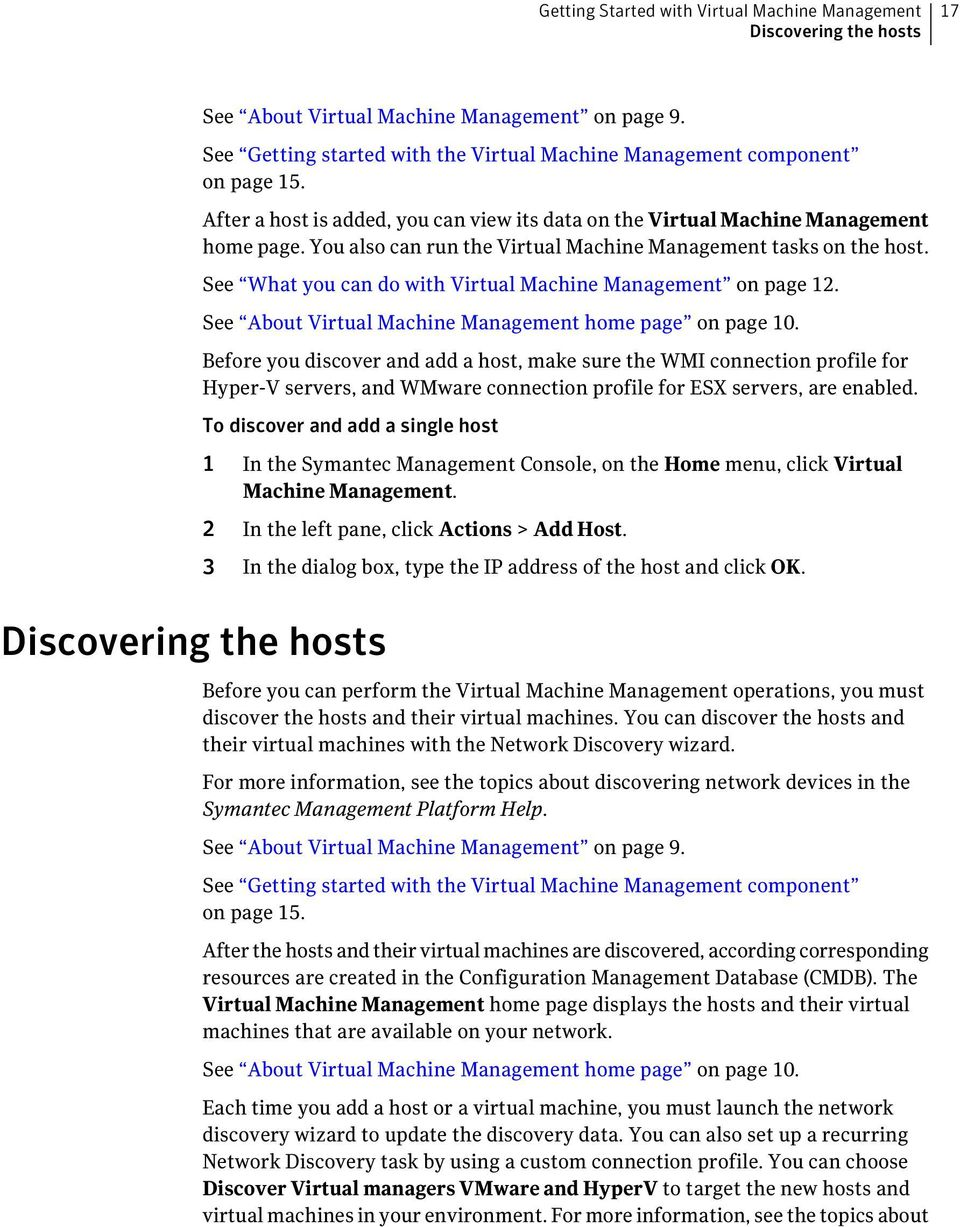 See What you can do with Virtual Machine Management on page 12. See About Virtual Machine Management home page on page 10.
