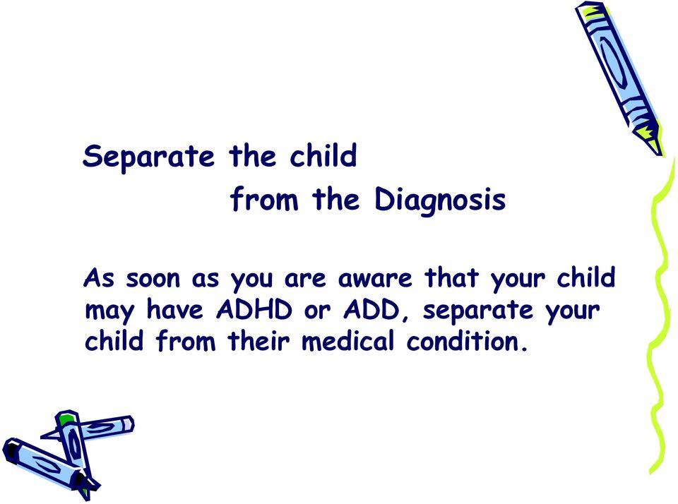 child may have ADHD or ADD, separate