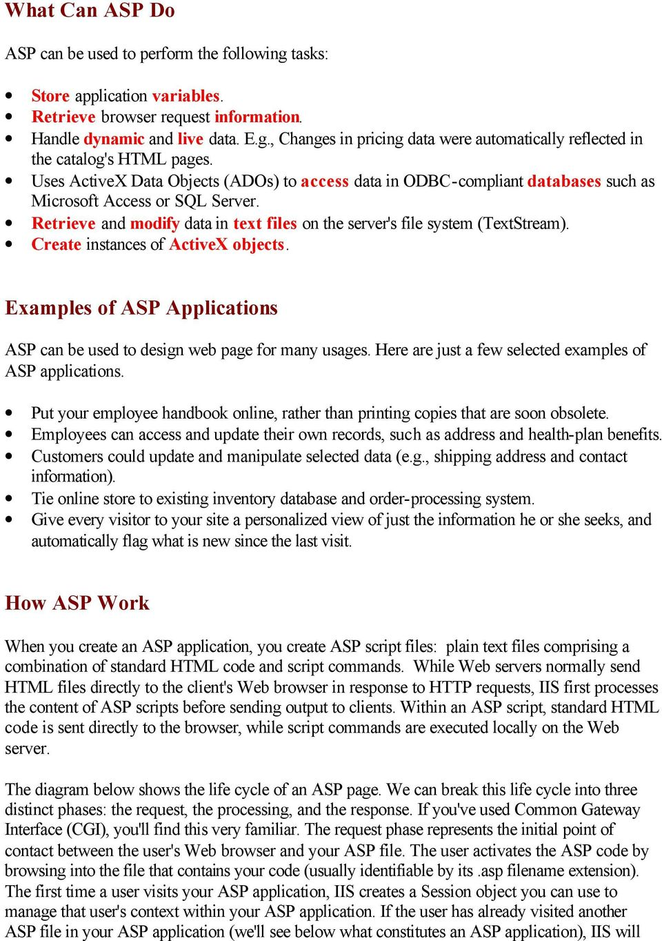 Create instances of ActiveX objects. Examples of ASP Applications ASP can be used to design web page for many usages. Here are just a few selected examples of ASP applications.