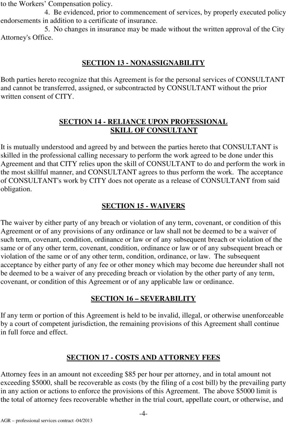SECTION 13 - NONASSIGNABILITY Both parties hereto recognize that this Agreement is for the personal services of CONSULTANT and cannot be transferred, assigned, or subcontracted by CONSULTANT without