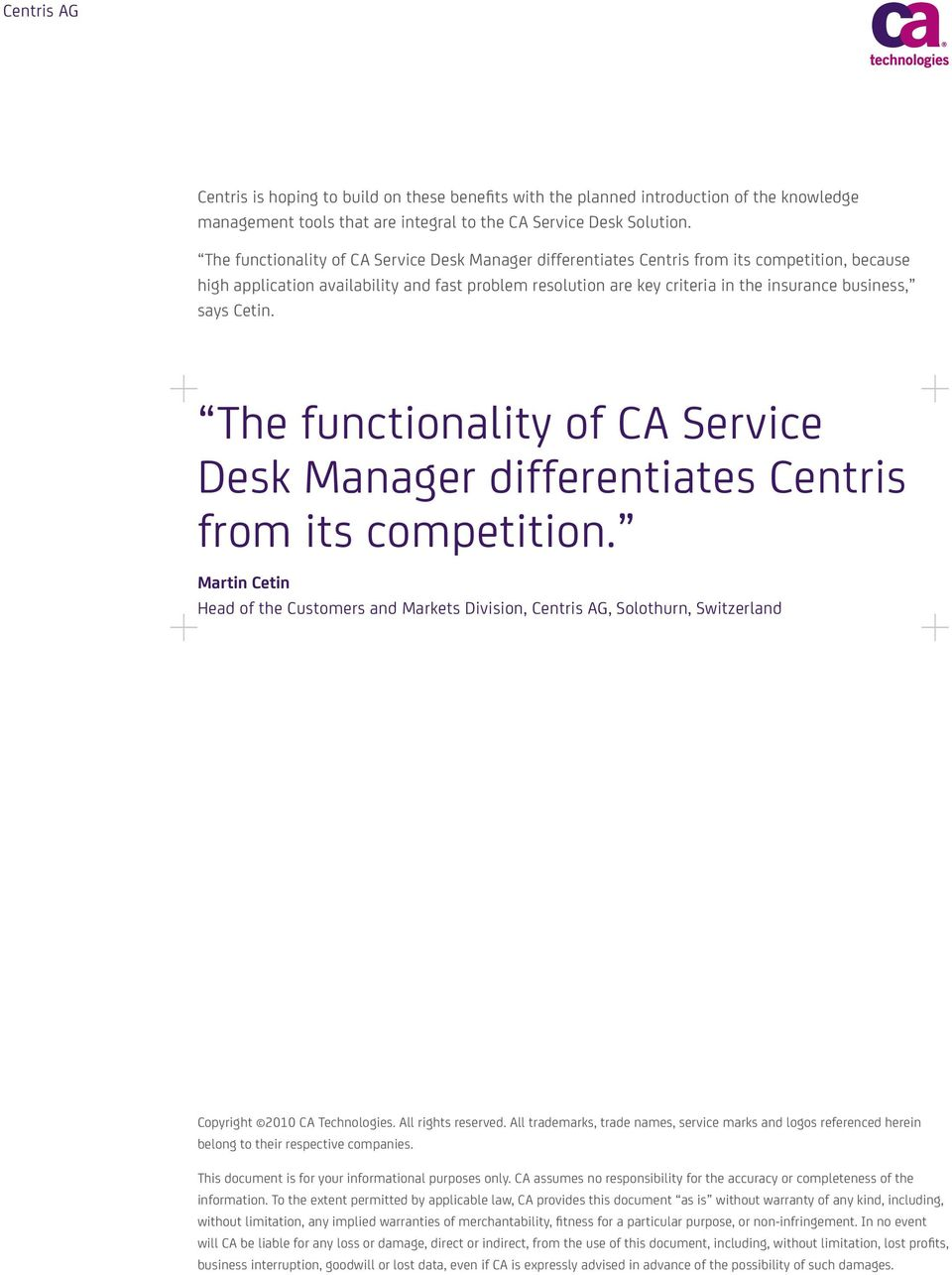says Cetin. The functionality of CA Service Desk Manager differentiates Centris from its competition.