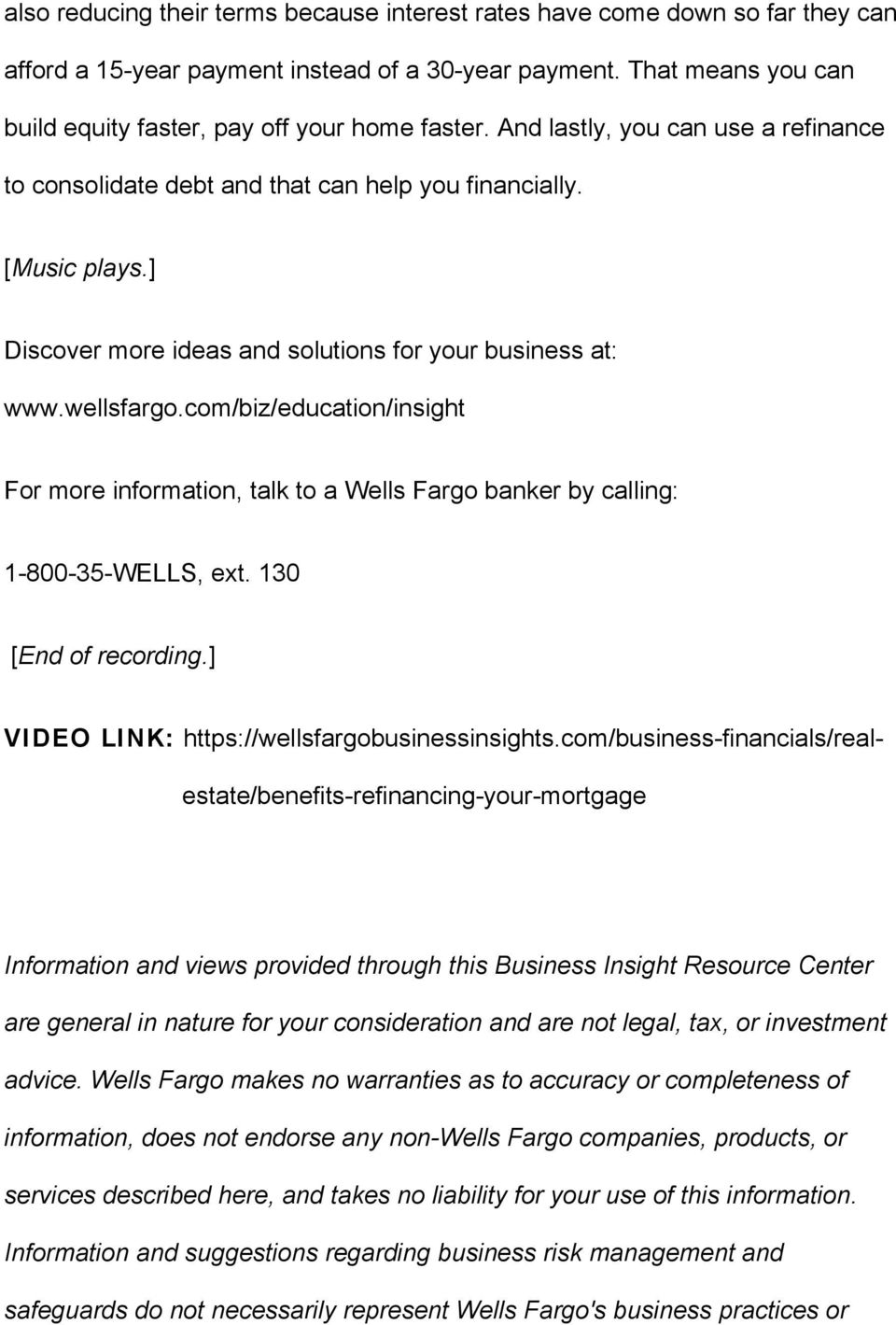 com/biz/education/insight For more information, talk to a Wells Fargo banker by calling: 1-800-35-WELLS, ext. 130 [End of recording.] VIDEO LINK: https://wellsfargobusinessinsights.