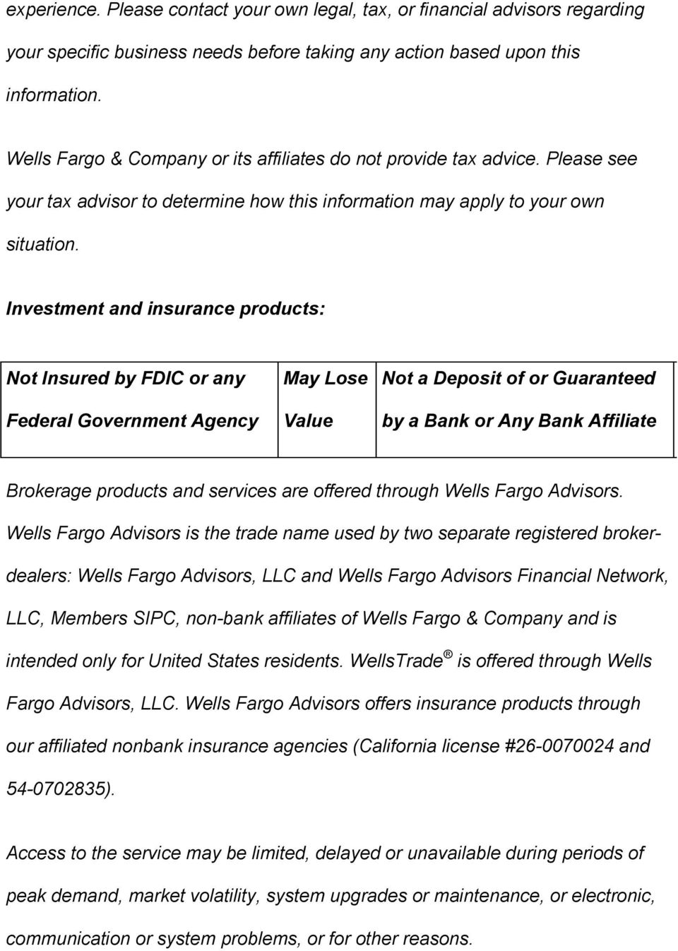 Investment and insurance products: Not Insured by FDIC or any May Lose Not a Deposit of or Guaranteed Federal Government Agency Value by a Bank or Any Bank Affiliate Brokerage products and services