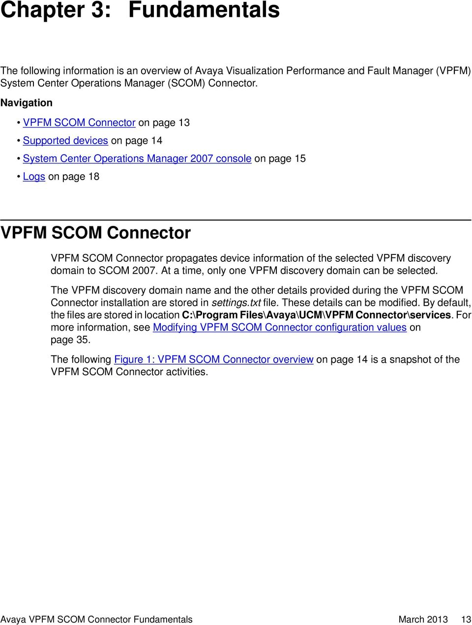 device information of the selected VPFM discovery domain to SCOM 2007. At a time, only one VPFM discovery domain can be selected.