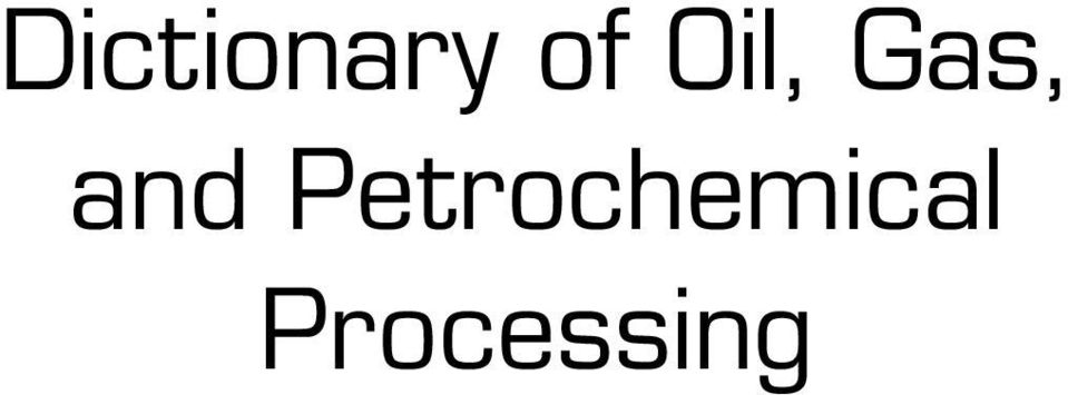 Dictionary Of Oil Gas And Petrochemical Processing Alireza