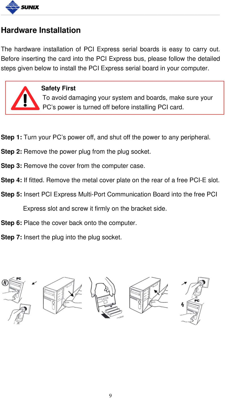 Safety First To avoid damaging your system and boards, make sure your PC s power is turned off before installing PCI card. Step 1: Turn your PC s power off, and shut off the power to any peripheral.