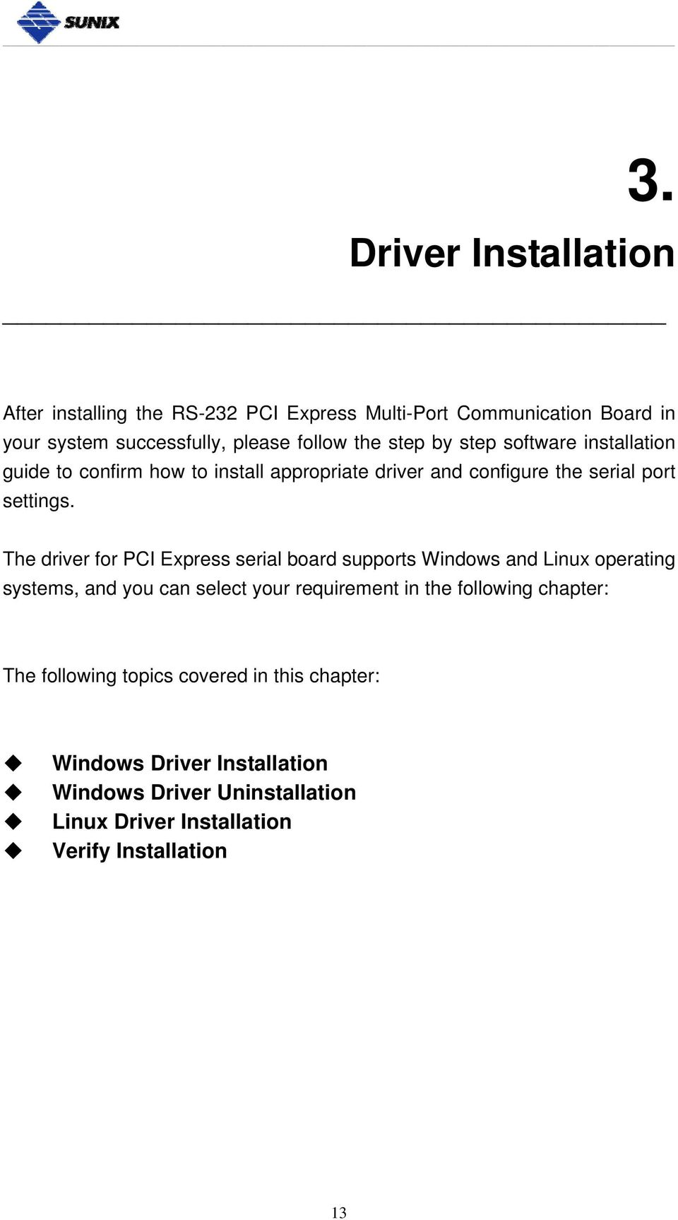The driver for PCI Express serial board supports Windows and Linux operating systems, and you can select your requirement in the following