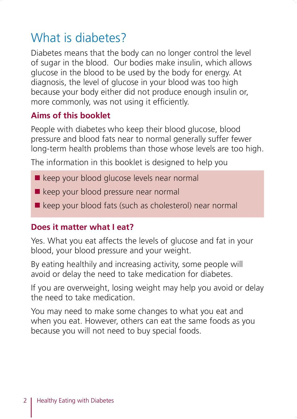 Aims of this booklet People with diabetes who keep their blood glucose, blood pressure and blood fats near to normal generally suffer fewer long-term health problems than those whose levels are too
