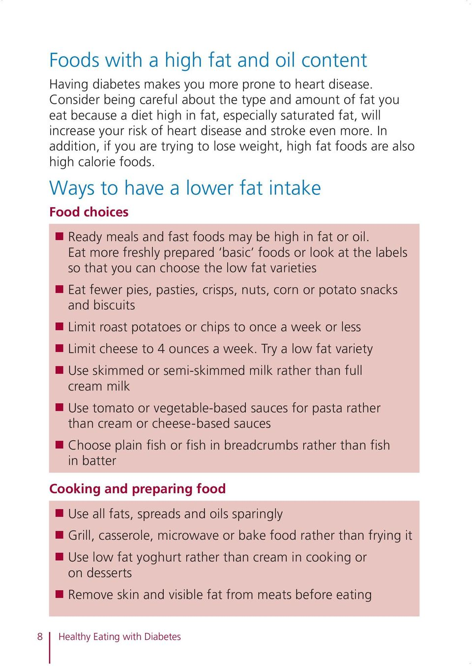 In addition, if you are trying to lose weight, high fat foods are also high calorie foods. Ways to have a lower fat intake Food choices n Ready meals and fast foods may be high in fat or oil.