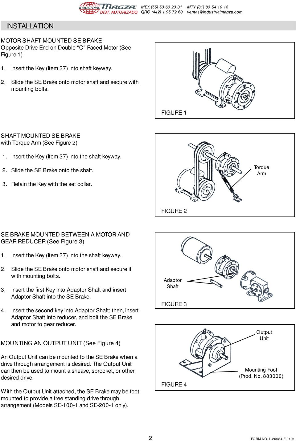 3. Retain the Key with the set collar. Torque Arm FIGURE 2 SE BRAKE MOUNTED BETWEEN A MOTOR AND GEAR REDUCER (See Figure 3). Insert the Key (Item 37) into the shaft keyway. 2. Slide the SE Brake onto motor shaft and secure it with mounting bolts.