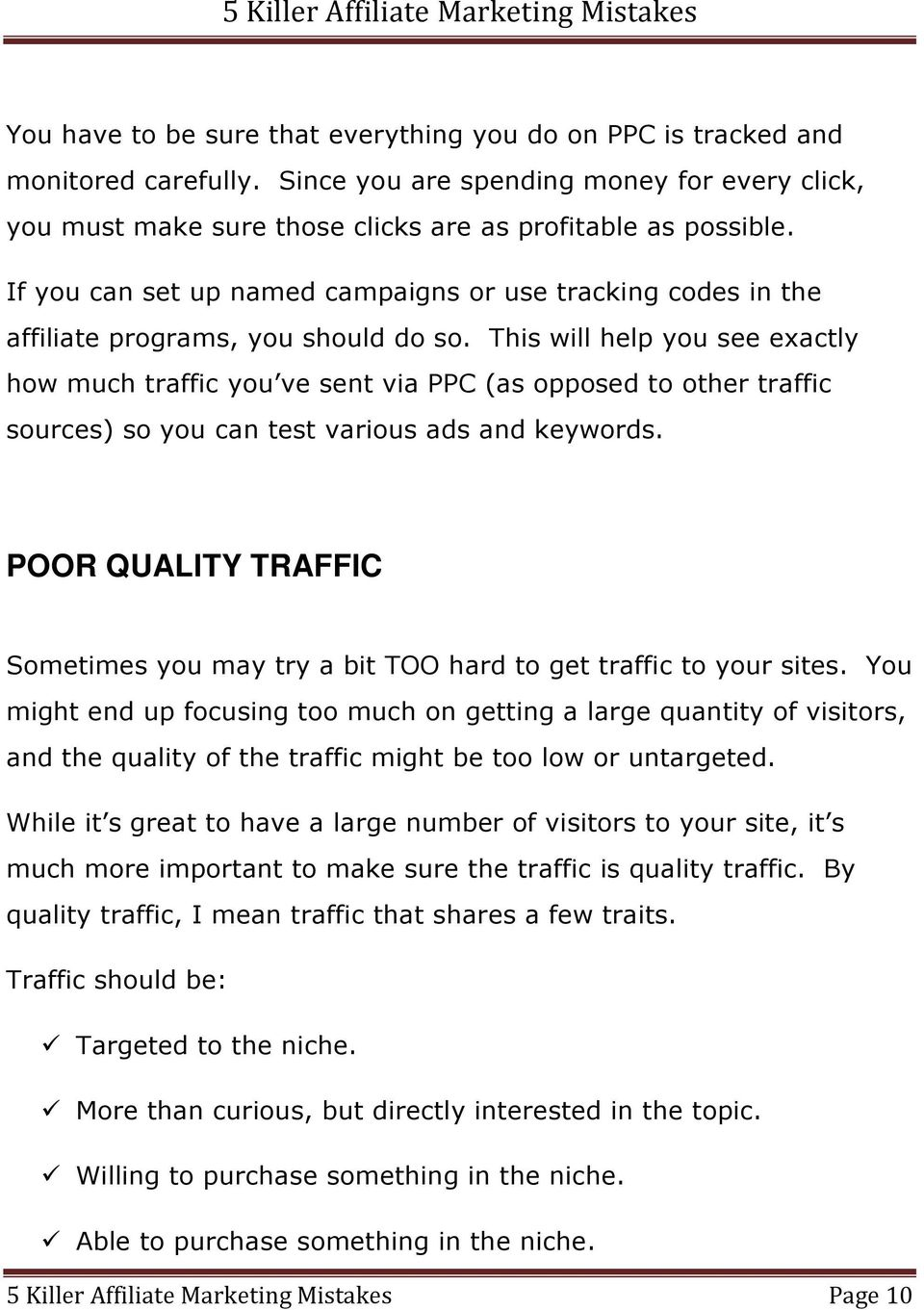 This will help you see exactly how much traffic you ve sent via PPC (as opposed to other traffic sources) so you can test various ads and keywords.