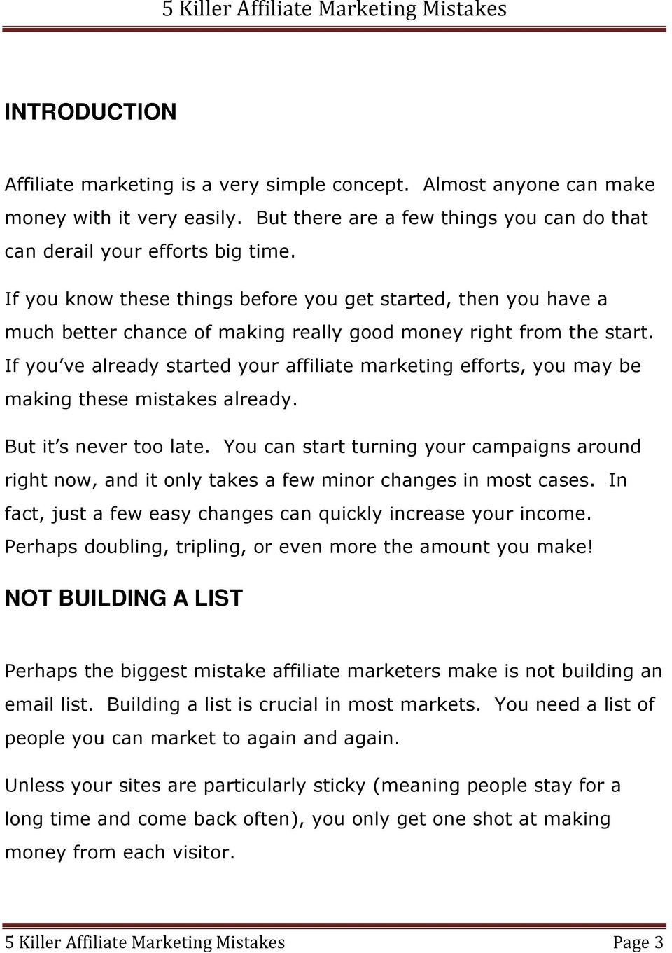If you ve already started your affiliate marketing efforts, you may be making these mistakes already. But it s never too late.