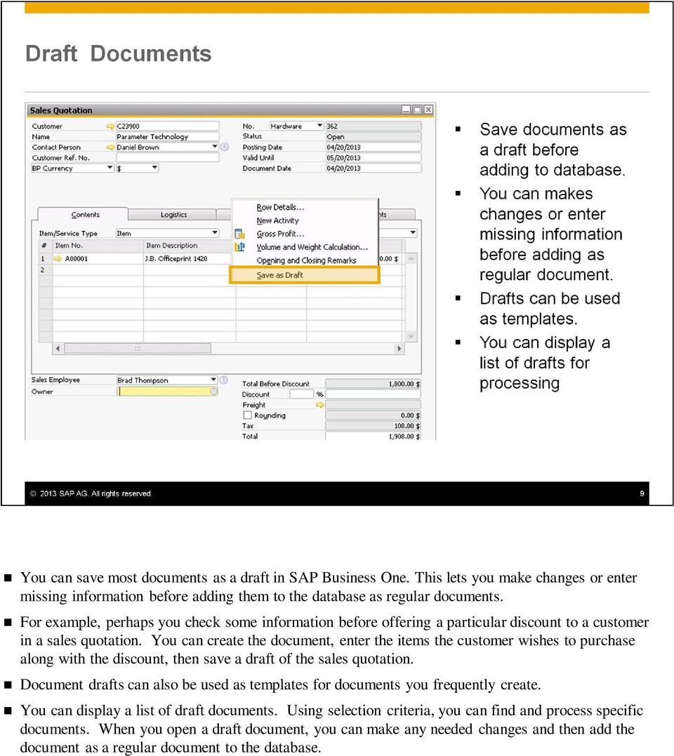 You can create the document, enter the items the customer wishes to purchase along with the discount, then save a draft of the sales quotation.