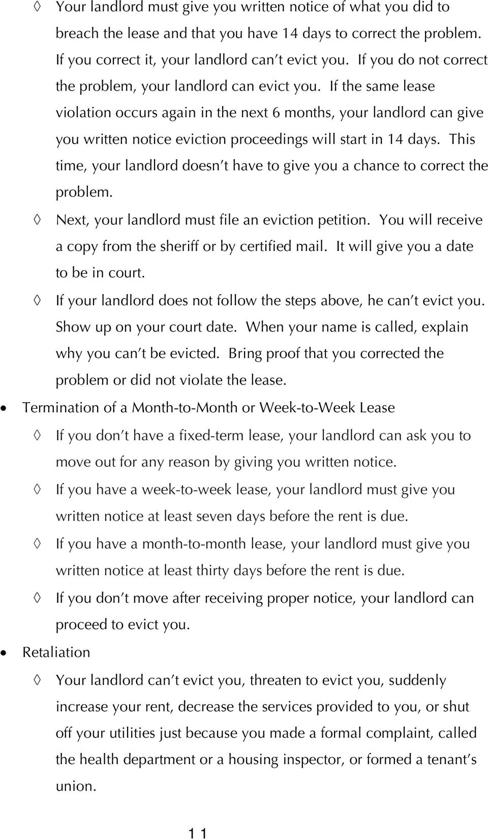 If the same lease violation occurs again in the next 6 months, your landlord can give you written notice eviction proceedings will start in 14 days.