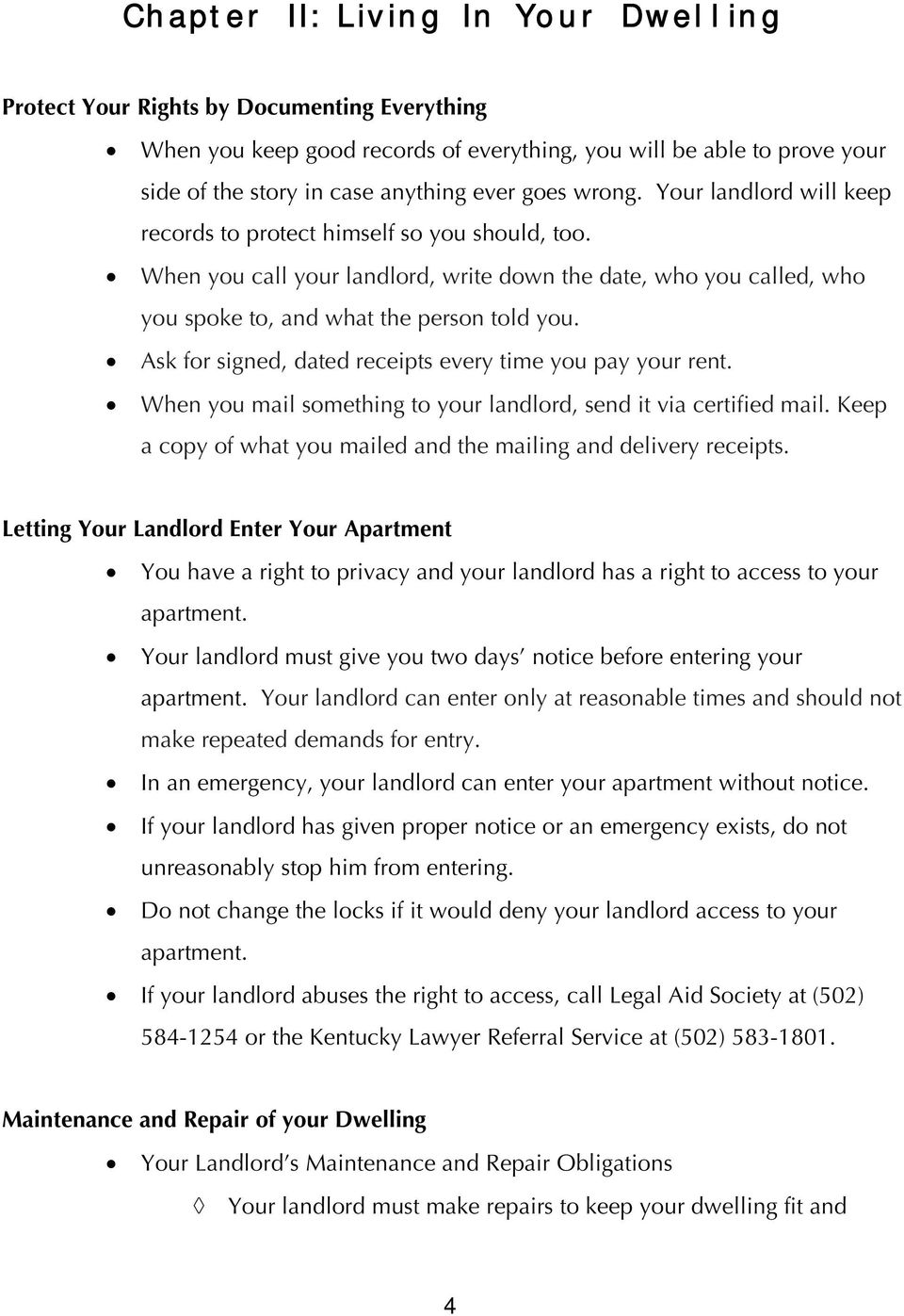 Ask for signed, dated receipts every time you pay your rent. When you mail something to your landlord, send it via certified mail. Keep a copy of what you mailed and the mailing and delivery receipts.