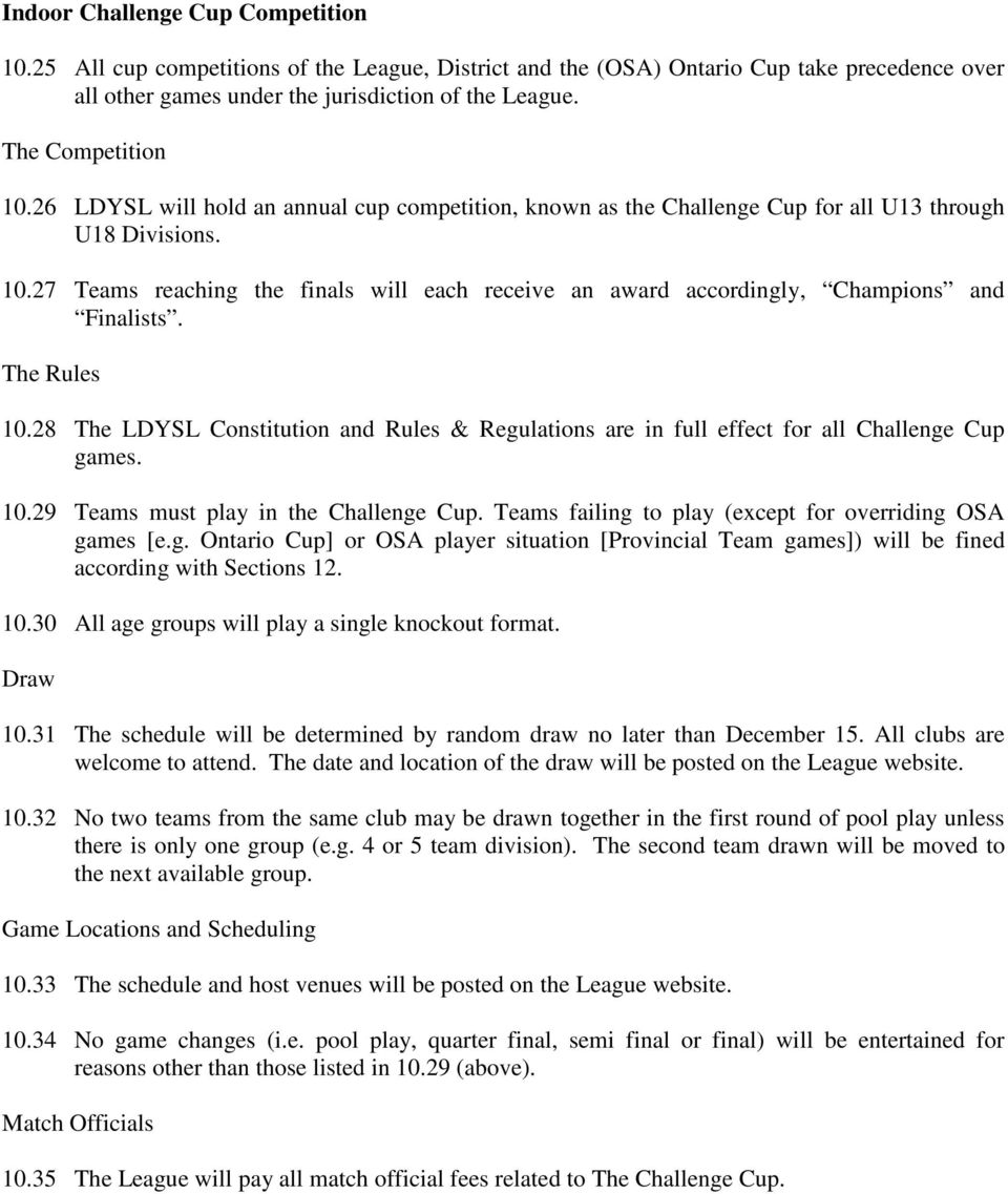 The Rules 10.28 The LDYSL Constitution and Rules & Regulations are in full effect for all Challenge Cup games. 10.29 Teams must play in the Challenge Cup.