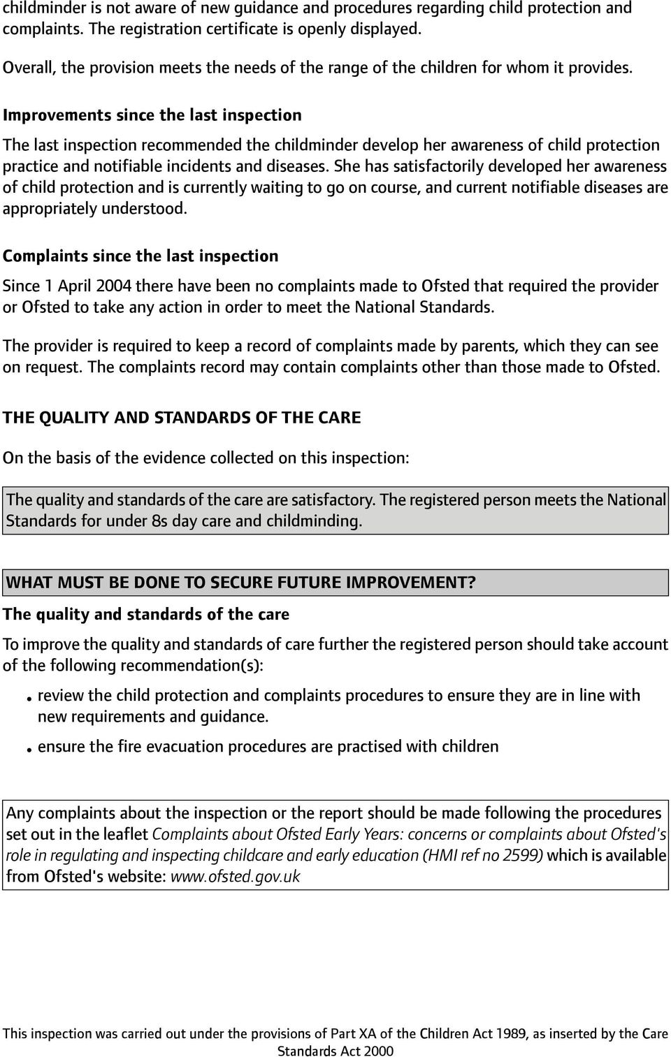 Improvements since the last inspection The last inspection recommended the childminder develop her awareness of child protection practice and notifiable incidents and diseases.