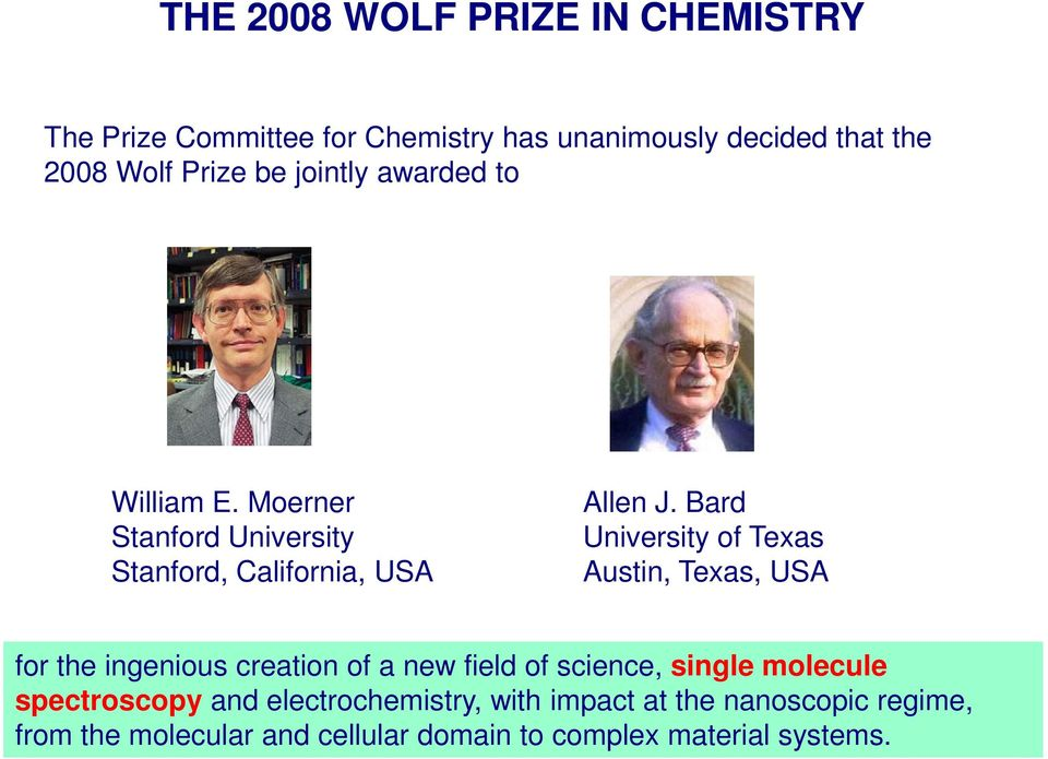 Bard University of Texas Austin, Texas, USA for the ingenious creation of a new field of science, single molecule