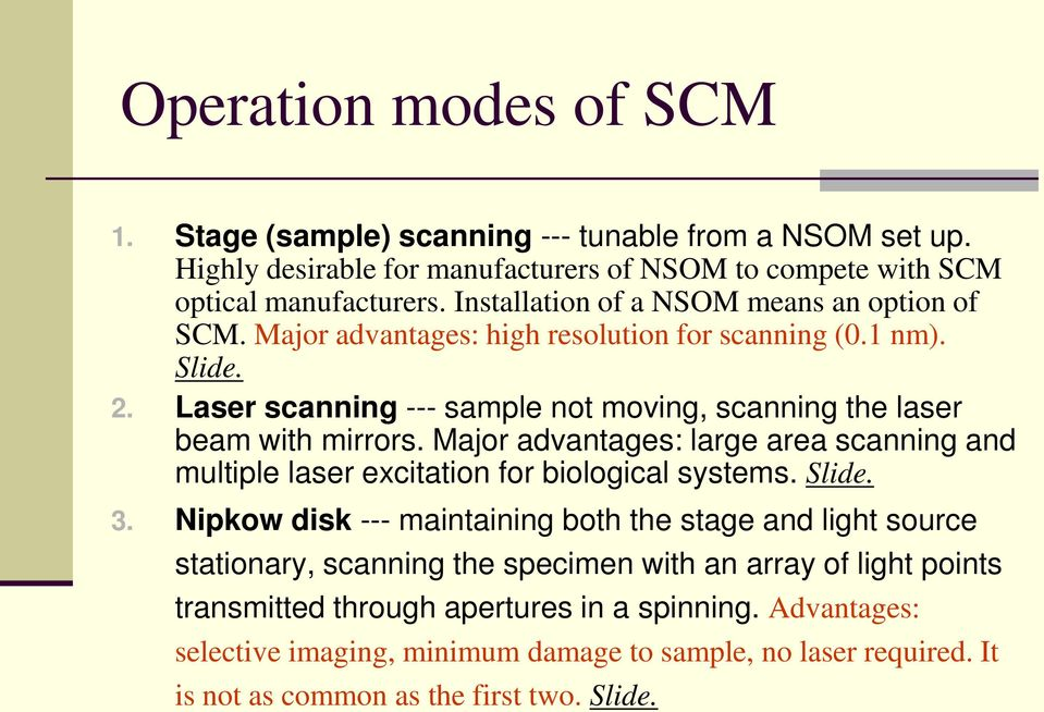 Laser scanning --- sample not moving, scanning the laser beam with mirrors. Major advantages: large area scanning and multiple laser excitation for biological systems. Slide. 3.